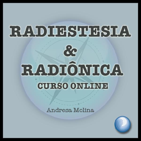 CURSO DE RADIESTESIA & RADIÔNICA ONLINE ANDRESA MOLINA